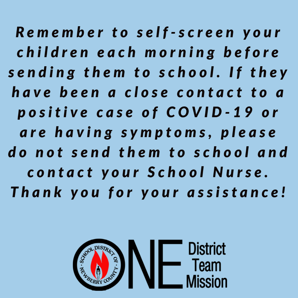 Remember to self-screen your children each morning before sending them to school.  If they have been a close contact to a positive case of COVID-19 or are having symptoms, please do not send them to school and contact your School Nurse.