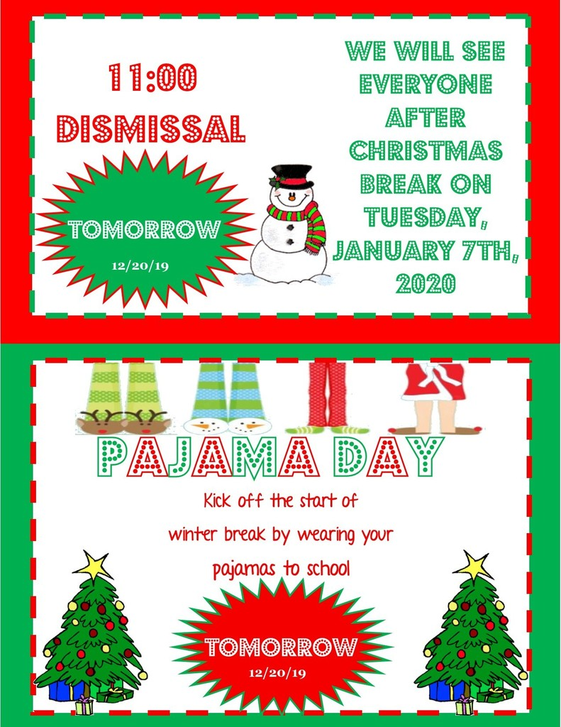 Friday, December 20th, we will dismiss at 11:00 a.m. Don't forget tomorrow is Pajama Day. Help us kick off Christmas Break by wearing your pajamas. We hope everyone has a Merry Christmas and a Happy New Year!